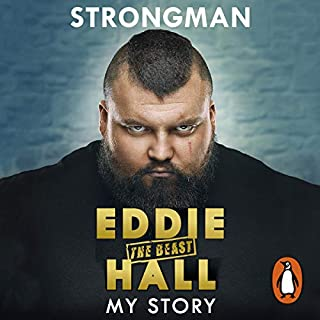 Strongman     My Story              By:                                                                                                                                 Eddie 'The Beast' Hall                               Narrated by:                                                                                                                                 Steven Hartley                      Length: 7 hrs and 33 mins     322 ratings     Overall 4.8