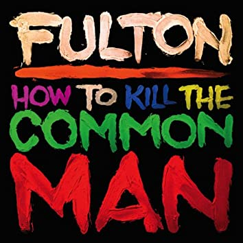 How to Kill the Common Man