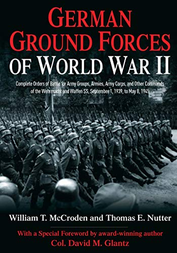 German Ground Forcesof World War II: Complete Orders of Battle forArmy Groups, Armies, Army Corps, and Other Commands of the Wehrmacht and Waffen SS, ... Orders of Battle Series) (English Edition)