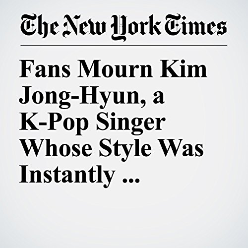 Fans Mourn Kim Jong-Hyun, a K-Pop Singer Whose Style Was Instantly Recognizable copertina