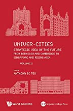 Univer-Cities: Strategic View of the Future:From Berkeley and Cambridge to Singapore and Rising AsiaVolume II