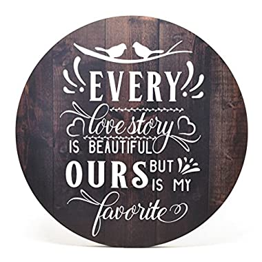 Every Love Story Is Beautiful But Ours Is My Favorite Round Barnwood Sign 16 Inches