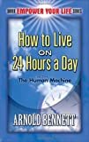 How to Live on 24 Hours a Day: with The Human Machine (Dover Empower Your Life)