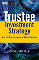 Trustee Investment Strategy for Endowments and Foundations (The Wiley Finance Series)
