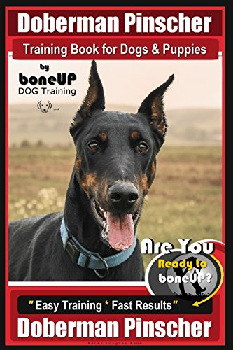 Doberman Pinscher Training Book for Dogs and Puppies by Bone Up Dog Training: Are You Ready to Bone Up? Easy Training * Fast Results Doberman Pinscher