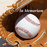 In Memoriam: Baseball Fan Ball Player Sports LoverMemorial Service/Condolence Celebration Life Remembered Remembrance/Wake/Bereavement/Loving ... Address Line-Thought Message Memories Comment