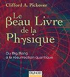 Le Beau Livre de la physique - Du Big Bang à la résurrection quantique: Du Big Bang à la résurrection quantique