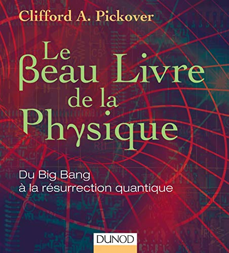 Le Beau Livre de la physique - Du Big Bang à la résurrection quantique