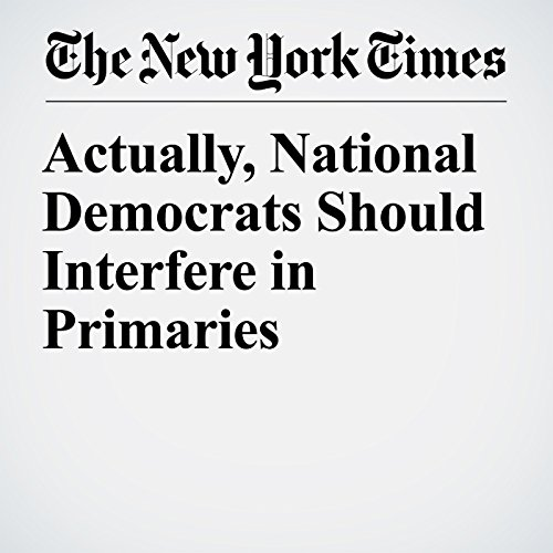 Actually, National Democrats Should Interfere in Primaries copertina