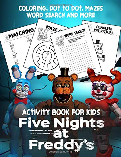 Five Nights At Freddy Activity Book For Kids: Explore The Essential Activity Book For Toddlers, Kids And All School-Aged Children Enjoy While Learning ... With Cute Five Nights At Freddy's Images