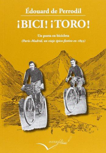 ¡Bici! ¡Toro!: Un poeta en bicicleta (París-Madrid un viaje épico-festivo en 1893):...