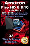 "Amazon Fire HD 8 & 10 With Alexa: 2019 €"" 2020 Simple User Guide to Use Your All-New Kindle Fire HD Tablet with Alexa . 33 Tips & Tricks Included ."