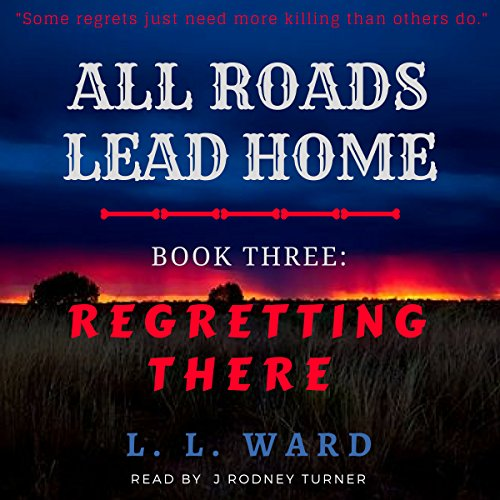 All Roads Lead Home: Book Three: Regretting There (Volume 3) audiobook cover art