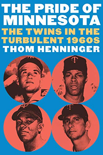 The Pride of Minnesota: The Twins in the Turbulent 1960s