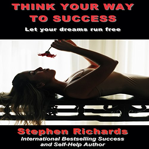 Think Your Way to Success     Let Your Dreams Run Free              By:                                                                                                                                 Stephen Richards                               Narrated by:                                                                                                                                 John Marino                      Length: 7 hrs and 20 mins     Not rated yet     Overall 0.0