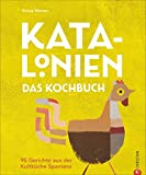 Katalonien. Das Kochbuch - 95 Gerichte aus der Kultküche Spaniens. Das ultimative Kochbuch für Liebhaber der mediterranen Küche. Hinreißend illustriert und mit Lesebändchen.