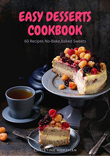 Amazon Com Easy Dessert Cookbook 60 Recipes No Bake Baked Sweets Make At Home Desserts Recipes Easy Recipes Including Cookies Bread Brownies Cupcakes Simple For Kids Desserts Cookbook Make At Home 6