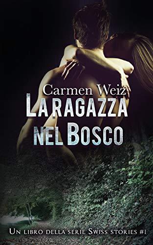 La ragazza nel bosco (Kindle Unlimited ebook Swiss Stories #1): Un thriller romance avventura (romance suspense giallo rosa)