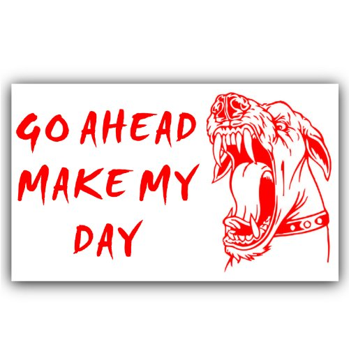 Platinum Place Guard Dog Security-Go Ahead Maak mijn dag-rood op witte zelfklevende Vinyl Sticker-waarschuwing Sign-Home of Business Sign