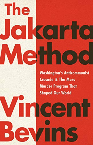 Compare Textbook Prices for The Jakarta Method: Washington's Anticommunist Crusade and the Mass Murder Program that Shaped Our World  ISBN 9781541724006 by Bevins, Vincent