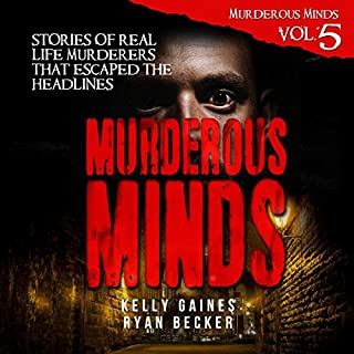 Murderous Minds: Stories of Real Life Murderers that Escaped the Headlines audiobook cover art