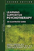 Learning Supportive Psychotherapy: An Illustrated Guide (Corecompetencies in Psychotherapy)