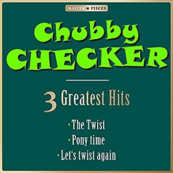 Masterpieces Presents Chubby Checker: The Twist / Pony Time / Let's Twist Again (3 Greatest Hits)