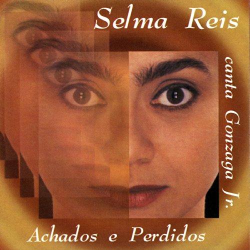 Achados e Perdidos: Selma Reis canta Gonzaga Jr.