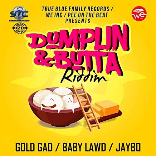 Baby Lawd, Gold Gad, Jhybo
