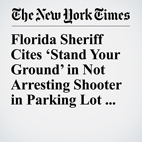 『Florida Sheriff Cites 'Stand Your Ground' in Not Arresting Shooter in Parking Lot Killing』のカバーアート