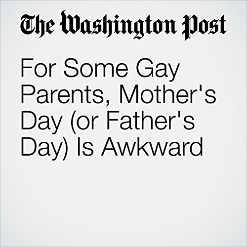 For Some Gay Parents, Mother's Day (or Father's Day) Is Awkward copertina