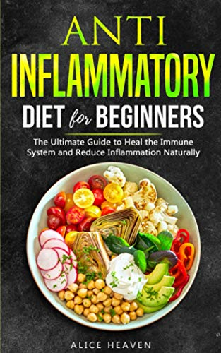 Anti-Inflammatory diet for beginners: The Ultimate Guide To heal the immune system and reduce inflammation naturally.