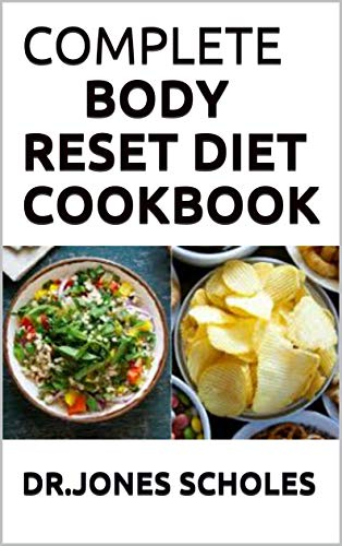 COMPLETE BODY RESET DIET COOKBOOK: Simplified Guide To Power Your Metabolism Blast Fat, And Live Healthy Including Fresh Recipes (English Edition)