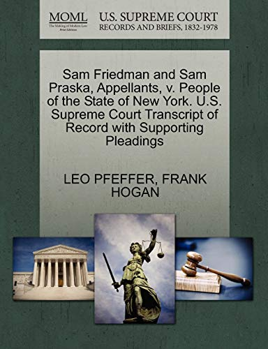 Sam Friedman and Sam Praska, Appellants, V. People of the State of New York. U.S. Supreme Court Transcript of Record with Supporting Pleadings