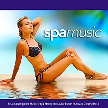 Spa Music: Relaxing Background Music For Spa, Massage Music, Meditation Music and Sleeping Music