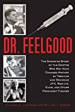 Dr. Feelgood: The Story of the Doctor Who Influenced History by Treating and Drugging Prominent Figures Including President Kennedy, Marilyn Monroe, and Elvis Presley by Richard A Lertzman (18-Jul-2013) Hardcover