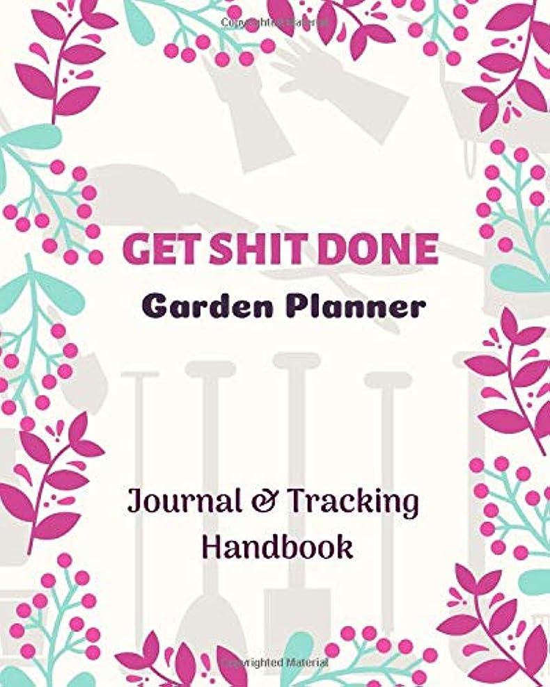 ラビリンスシャンパン休みGet shit Done Garden Planner: Journal & Tracking Handbook | Beautiful Organic Gardening project planning and idea Organizer for beginner gardeners. Seed-Starting,season yield track for fun and love
