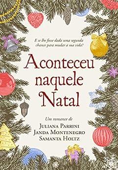 Aconteceu Naquele Natal por [Janda Montenegro, Samanta Holtz, Juliana  Parrini]