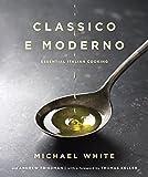 Classico e Moderno: Essential Italian Cooking: A Cookbook