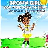 Brown Girl, You Were Born to Shine