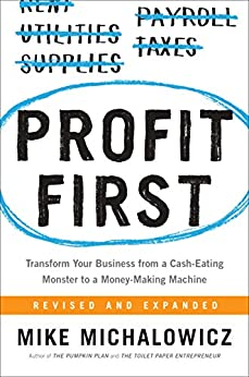 Profit First: Transform Your Business from a Cash-Eating Monster to a Money-Making Machine by [Mike Michalowicz]