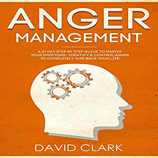 Anger Management: A 21-Day Step-by-Step Guide to Master Your Emotions, Identify & Control Anger to Completely Take Back Your Life     Anger Management, Self-Control & Emotional Mastery              By:                                                                                                                                 David Clark                               Narrated by:                                                                                                                                 Sam Slydell                      Length: 1 hr and 34 mins     5 ratings     Overall 3.8