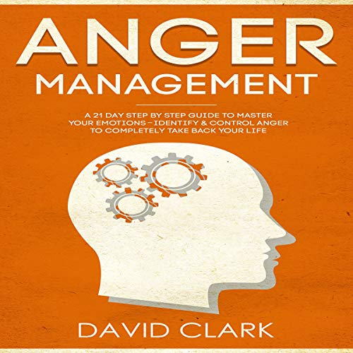 Anger Management: A 21-Day Step-by-Step Guide to Master Your Emotions, Identify & Control Anger to Completely Take Back Your Life     Anger Management, Self-Control & Emotional Mastery              Autor:                                                                                                                                 David Clark                               Sprecher:                                                                                                                                 Sam Slydell                      Spieldauer: 1 Std. und 34 Min.     Noch nicht bewertet     Gesamt 0,0
