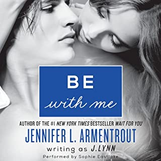 Be with Me     Wait for You, Book 2              By:                                                                                                                                 J. Lynn                               Narrated by:                                                                                                                                 Sophie Eastlake                      Length: 12 hrs and 1 min     343 ratings     Overall 4.5