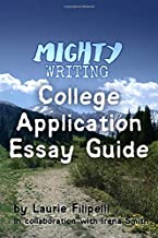 Mighty Writing's College Application Essay Guide: Everyone has a story to tell. Make yours mighty. (2017-May)