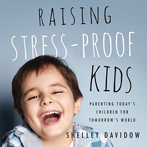 Raising Stress-Proof Kids: Parenting Today's Children for Tomorrow's World audiobook cover art
