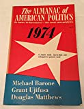 The Almanac of American Politics, 1974: The Senators, the Representatives - Their Records, States and Districts