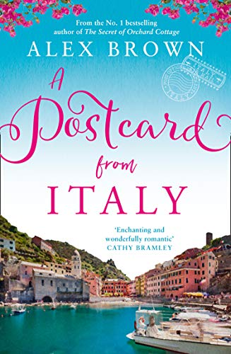 A Postcard from Italy: The No.1 bestseller returns with her most uplifting, heartwarming romance yet (Postcard series, Book 1) by [Alex Brown]