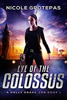 Eye of the Colossus: A Steampunk Space Fantasy Adventure (Holly Drake Jobs Book 1) by [Nicole Grotepas]