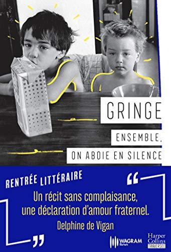 """Ensemble, on aboie en silence: """"Un récit sans complaisance, une déclaration d'amour fraternel."""" Delphine de Vigan"""